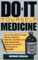 DO-IT-YOURSELF MEDICINE: HOW TO FIND & USE THE MOST EFFECTIVE ANITBIOTICS, PAINKILLERS, ANESTHETICS,