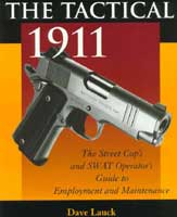 THE TACTICAL 1911: THE STREET COP'S AND SWAT OPERATOR'S GUIDE TO EMPLOYMENT & MAINTENANCE