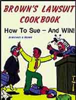 BROWN'S LAWSUIT COOKBOOK: HOW TO SUE..AND WIN!
