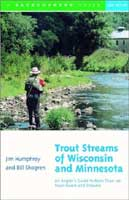 TROUT STREAMS OF WISCONSIN AND MINNESOTA: AN ANGLER'S GUIDE TO MORE THAN 120 RIVERS AND STREAMS: 2ND