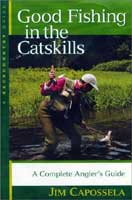 GOOD FISHING IN THE CATSKILLS: A COMPLETE ANGLER'S GUIDE 3RD EDITION