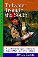 TAILWATER TROUT IN THE SOUTH: A GUIDE TO FINDING AND FISHING THE REGION'S MAN-MADE TROUT FISHERIES