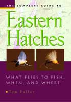 THE COMPLETE GUIDE TO EASTERN HATCHES: WHAT FLIES TO FISH, WHEN, & WHERE