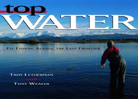 TOP WATER: FLY FISHING ALASKA, THE LAST FRONTIER