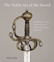 THE NOBLE ART OF THE SWORD: FASHION AND FENCING IN RENAISSANCE EUROPE