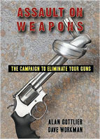 ASSAULT ON WEAPONS: THE CAMPAIGN TO ELIMINATE YOUR GUNS