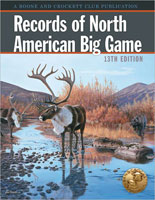 BOONE & CROCKETT CLUB BOOK: RECORDS OF NORTH AMERICAN BIG GAME, 13TH EDITION