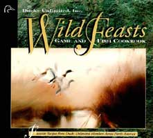 WILD FEASTS: A DUCKS UNLIMITED GAME AND FISH COOKBOOK