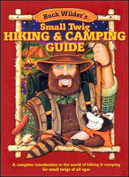 BUCK WILDER'S SMALL TWIG HIKING & CAMPING GUIDE: A COMPLETE INTRODUCTION TO THE WORLD OF HIKING & CA
