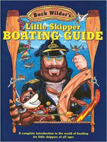 BUCK WILDER'S LITTLE SKIPPER BOATING GUIDE: A COMPLETE INTRODUCTION TO THE WORLD OF BOATING FOR LITT