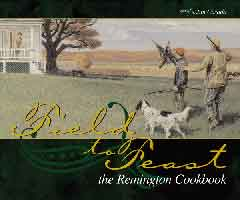 FIELD TO FEAST: THE REMINGTON COOKBOOK - TRADE ED.