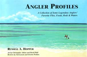ANGLER PROFILES: A COLLECTION OF SOME LEGENDARY ANGLERS' FAVORITE FLIES, FOODS, RODS, & WATERS