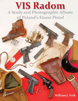 VIS RADOM: A STUDY AND PHOTOGRAPHIC ALBUM OF POLAND'S FINEST PISTOL