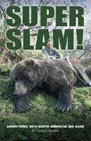 CHUCK ADAMS SUPER SLAM: ADVENTURES WITH NORTH AMERICAN BIG GAME