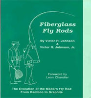 FIBERGLASS FLY RODS :THE EVOLUTION OF THE MODERN FLY ROD FROM BAMBOO TO GRAPHITE