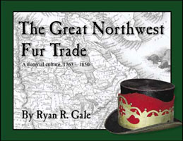 THE GREAT NORTHWEST FUR TRADE, A MATERIAL CULTURE 1763-1850