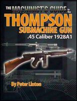 THE MACHINIST'S GUIDE TO THE THOMPSON SUBMACHINE GUN