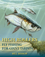 HIGH ROLLERS: FLY FISHING FOR GIANT TARPON