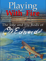 PLAYING WITH FIRE: THE LIFE AND FLY RODS OF E.W. EDWARDS