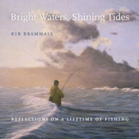 BRIGHT WATERS, SHINING TIDES: REFLECTIONS ON A LIFETIME OF FLY FISHING