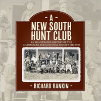 A NEW SOUTH HUNT CLUB: AN ILLUSTRATED HISTORY OF THE HILTON HEAD AGRICULTURAL SOCIETY, 1917-1967
