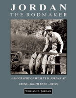 JORDAN THE RODMAKER: A BIOGRAPHY OF WEESLEY D. JORDAN AT CROSS - SOUTH BEND
