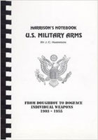 HARRISON'S NOTEBOOK: U.S. MILITARY ARMS FROM DOUGHBOY TO DOGFACE, INDIVIDUAL WEAPONS, 1903-1955