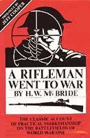 A RIFLEMAN WENT TO WAR: THE CLASSIC ACCOUNT OF PRACTICAL MARKSMANSHIP ON THE BATTLEFIELDS OF WORLD W