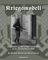 KRIEGSMODELL VOLUME 3: A COLLECTOR'S GUIDE TO K98 PRODUCTION IN THE LAST MONTHS OF WW2
