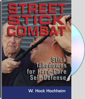 STREET STICK COMBAT: STICK TAKEDOWNS FOR HARD-CORE SELF-DEFENSE