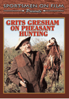 GRITS GRESHAM BIRD HUNTING: GRITS GRESHAM ON PHEASANT HUNTING