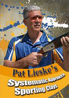 PAT LIESKE?S SYSTEMATIC APPROACH TO SPORTING CLAYS