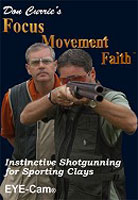 DON CURRIE?S FOCUS-MOVEMENT-FAITH, INSTINCTIVE SHOTGUNNING FOR SPORTING CLAYS
