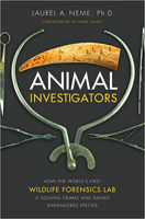ANIMAL INVESTIGATORS: HOW THE WORLD'S FIRST WILDLIFE FORENSICS LAB IS SOLVING CRIMES AND SAVING ENDA