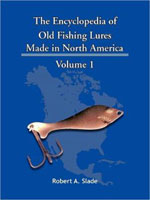 THE ENCYCLODPEDIA OF OLD FISHING LURES: MADE IN NORTH AMERICA - VOLUME 1