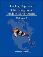 THE ENCYCLODPEDIA OF OLD FISHING LURES: MADE IN NORTH AMERICA - VOLUME 2