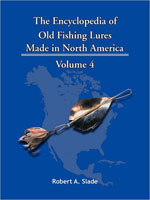 THE ENCYCLODPEDIA OF OLD FISHING LURES: MADE IN NORTH AMERICA - VOLUME 4