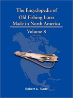 THE ENCYCLODPEDIA OF OLD FISHING LURES: MADE IN NORTH AMERICA - VOLUME 8