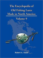 THE ENCYCLODPEDIA OF OLD FISHING LURES: MADE IN NORTH AMERICA - VOLUME 9