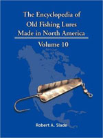 THE ENCYCLODPEDIA OF OLD FISHING LURES: MADE IN NORTH AMERICA - VOLUME 10