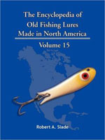 THE ENCYCLODPEDIA OF OLD FISHING LURES: MADE IN NORTH AMERICA - VOLUME 15
