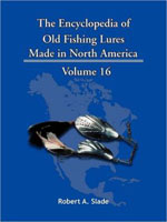 THE ENCYCLODPEDIA OF OLD FISHING LURES: MADE IN NORTH AMERICA - VOLUME 16