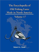 THE ENCYCLODPEDIA OF OLD FISHING LURES: MADE IN NORTH AMERICA - VOLUME 17