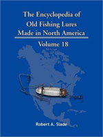 THE ENCYCLODPEDIA OF OLD FISHING LURES: MADE IN NORTH AMERICA - VOLUME 18