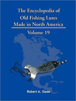 THE ENCYCLODPEDIA OF OLD FISHING LURES: MADE IN NORTH AMERICA - VOLUME 19