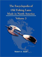 THE ENCYCLODPEDIA OF OLD FISHING LURES: MADE IN NORTH AMERICA - VOLUME 3