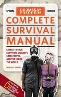 DOOMSDAY PREPPERS COMPLETE SURVIVAL MANUAL: EXPERT TIPS FOR SURVIVING CALAMITY, CATASTROPHE, AND THE
