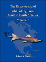 THE ENCYCLODPEDIA OF OLD FISHING LURES: MADE IN NORTH AMERICA - VOLUME 7