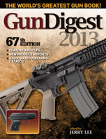 GUN DIGEST 2013: THE WORLD'S GREATEST GUN BOOK: 67TH ANNUAL EDITION