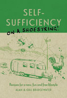 SELF-SUFFICIENCY ON A SHOESTRING! RECIPES FOR A NEW, FUN AND FREE LIFESTYLE